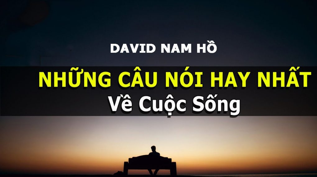 5 Câu nói hay về cuộc sống của David Nam Hồ